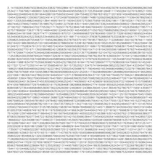 Printing digits of PI π   In theory it could calculate millions of digits but that just doesn't fit :)  source: http://ajennings.net/blog/a-million-digits-of-pi-in-9-lines-of-javascript.html